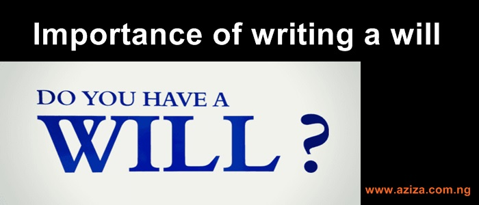 The Importance of writing a will in Nigeria